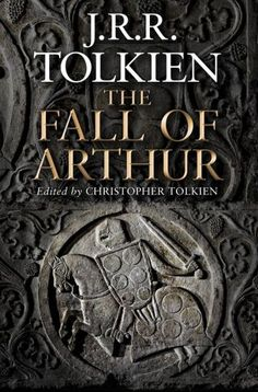 New J.R.R Tolkien book, The Fall of Arthur, will be a 1,000 line poem about the final days of King Arthur written in the 1930s.