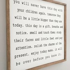 You will never have this day with your children again.what a CUTE sign! Sie werden so schnell groß unsere Kinder. Great Quotes, Quotes To Live By, Me Quotes, Inspirational Quotes, Sign Quotes, Motivational Quotes, Enjoy The Ride, Wooden Signs, Kids And Parenting