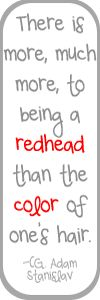 There is more, much more, to being a redhead than the color of one's hair.   inthelifeofmeganleeshinney.blogspot.com