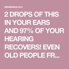 2 DROPS OF THIS IN YOUR EARS AND 97% OF YOUR HEARING RECOVERS! EVEN OLD PEOPLE FROM 80 TO 90 ARE DRIVEN CRAZY BY THIS SIMPLE AND NATURAL REMEDY! - Ladies Hub