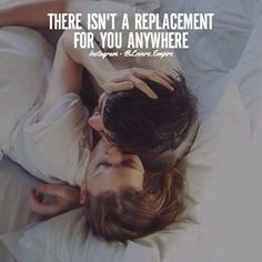 There Isn't A Replacement For You Anywhere love love quotes relationship quotes relationship quotes and sayings