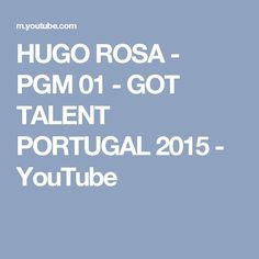HUGO ROSA - PGM 01 - GOT TALENT PORTUGAL 2015 - YouTube