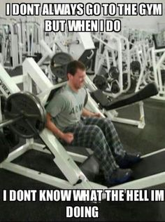 Gym Dumbass - He has no idea what he's doing, which is pretty sad.