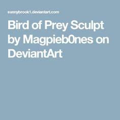 Bird of Prey Sculpt by Magpieb0nes on DeviantArt