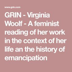 GRIN - Virginia Woolf - A feminist reading of her work in the context of her life an the history of emancipation Virginia Woolf, Thesis, History, Reading, Life, Word Reading, Historia, Reading Books, Libros
