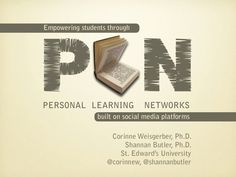 Empowering Students Through Personal Learning Networks by Corinne Weisgerber via Slideshare
