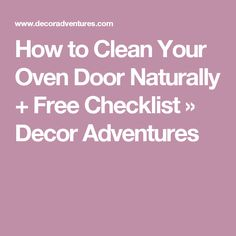How to Clean Your Oven Door Naturally + Free Checklist » Decor Adventures