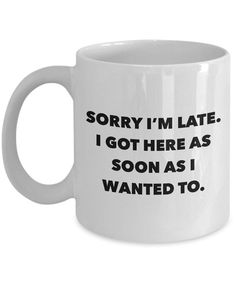 Unfortunately this is often too true for me. Lol Funny Office Coffee Mug - Work Mug - I Hate Work Gifts - Coworker Gifts - Sorry I'm Late I Got Here As Soon As I Wanted To Ceramic Coffee Cup Funny Coffee Mugs, Funny Mugs, Coffee Mug Sayings, Coffee Gifts, Funny Gifts, Funny Mothers Day Gifts, Lettering Brush, I Hate Work, Mug Design