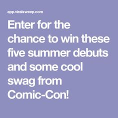 Enter for the chance to win these five summer debuts and some cool swag from Comic-Con!