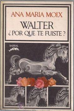 Walter ¿por qué te fuiste? / Ana María Moix