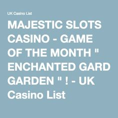 """MAJESTIC SLOTS CASINO - GAME OF THE MONTH """" ENCHANTED GARDEN """" ! - UK Casino…"""