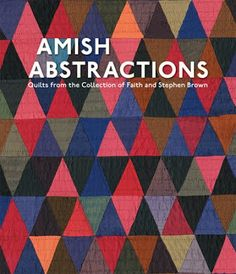 Amish Abstractions: Quilts from the Collection of Faith and Stephen Brown by Joe Cunningham Amish Pie, Amische Quilts, Barn Quilts, Stephen Brown, Amish Quilt Patterns, Amish Books, Book Quilt, William Morris, My Books