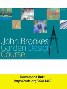 John Brookes Garden Design Course (9781845332990) John Brookes , ISBN-10: 1845332997  , ISBN-13: 978-1845332990 ,  , tutorials , pdf , ebook , torrent , downloads , rapidshare , filesonic , hotfile , megaupload , fileserve