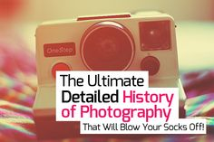 The Ultimate, Detailed #History of #Photography That Will Blow Your Socks Off!