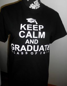...  these would be great for class of 2016 LHS!!     Class of 2013 T-Shirt - Keep Calm and Graduate... Black or Red. $18.00, via Etsy.