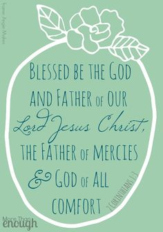 Blessed be the God and Father of our Lord Jesus Christ, the Father of mercies and God of all comfort ... ~2 Corinthians 1:3