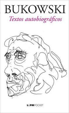 Bukowski - Textos Autobiográficos - LPm Pocket