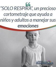 """""""SOLO RESPIRA"""", un precioso cortometraje que ayuda a niños y adultos a manejar sus emociones La vida no solo nos duele a los adultos. Los niños también se estresan, se irritan o se sienten dolidos. Este cortometraje nos da una lección sobre esto, pues con frecuencia lo que ocurre es que castigamos la expresión y gestión de las emociones negativas desde la más tierna infancia."""