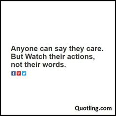 Anyone can say they care. But Watch their actions - Life Lesson Quote
