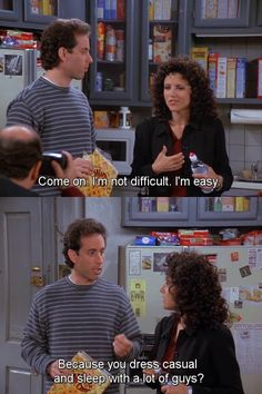 Seinfeld quote - Jerry & Elaine on being difficult vs. easy, 'The Package'