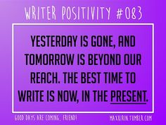 + DAILY WRITER POSITIVITY +  #083 Yesterday is gone, and tomorrow is beyond our reach. The best time to write is now, in the present.  Want more writerly content? Follow maxkirin.tumblr.com!