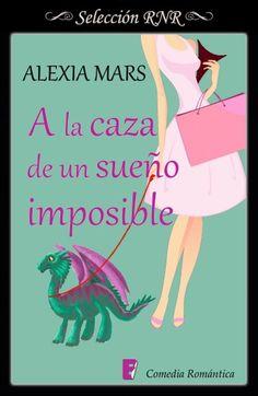 A la caza de un sueño imposible // Alexia Mars // Novela romántica de Selección BdB // Comedia Romántica // B de Books