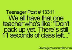 Everyone does! Thats soooo my history teacher ;) & my geometry teacher...& all my teachers xD