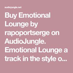 Buy Emotional Lounge by rapoportserge on AudioJungle. Emotional Lounge a track in the style of a modern intelligent lounge. Synth and piano create an atmosphere lounge of ...