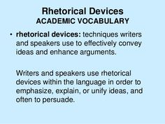 Writers and speakers use rhetorical devices within the language in order to emphasize, explain, or unify ideas, and often to persuade. Description from slideshare.net. Image from bing.com/images