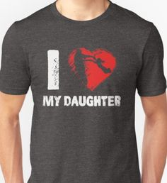 'I Love My Daughter Father T-shirts' T-Shirt by Adik I Love My Daughter, Fathers Day Shirts, Hoodies, Sweatshirts, V Neck T Shirt, Classic T Shirts, Dads, Unisex, Mens Tops