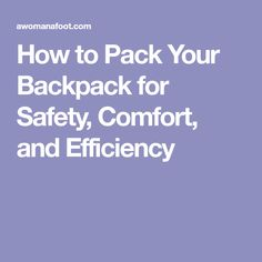 How to Pack Your Backpack for Safety, Comfort, and Efficiency
