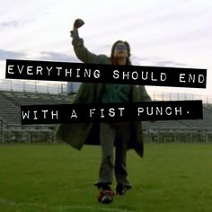 Everything should be ended with a fist punch. (Scene from The Breakfast Club)