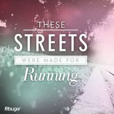These streets are made for running and thats just what ill do one of these days im going to run with you lol