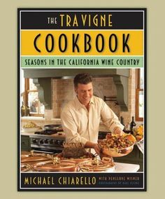 The Tra Vigne Cookbook by Michael Chiarello  * Food Network/Channel Celebrity Cookbooks  *Famous Restaurant Cookbooks - Napa cookbook