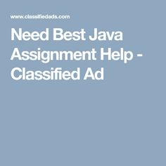 Need Best Java Assignment Help - Classified Ad