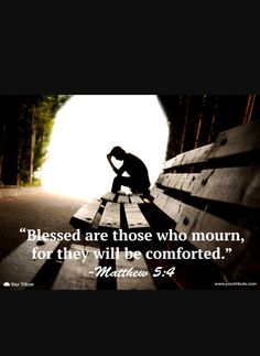 The Beatitudes  Blessed are those who mourn for they will be comforted Matthew 5:4