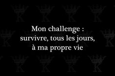 My Challenge : Survive, All the days, In A Proper Life. Sad Quotes, Happy Quotes, Love Quotes, You Poem, Mood Instagram, Rare Words, Sad Pictures, French Quotes, Bad Mood