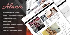 Alana - A Responsive WordPress Blog / Magazine Theme Crafted with bloggers in mind, impress your audience with Alana's classic, clean, and stately aesthetic. From its stunning slider and promo boxes to the plethora of color options, Alana delights visually and functionally, giving you the power to customize your blog with just a click of the mouse.
