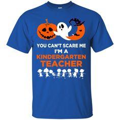 Happy Halloween T shirts You Can't Scare Me I'm A Kindergarten Teacher Hoodies Sweatshirts