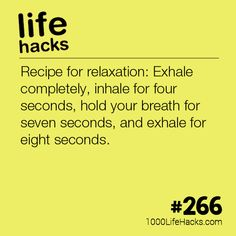 Recipe for relaxation: Exhale completely, inhale for four seconds, hold your breath for seven seconds, and exhale for eight seconds.