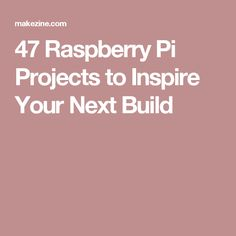 47 Raspberry Pi Projects to Inspire Your Next Build