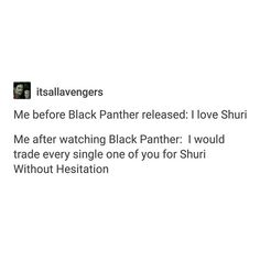 I've only known Shuri for two daya, but if anything happened to her, I would kill everyone in this room and then myself