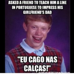 Next time someone asks me for a Portuguese phrase!  lol