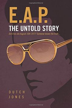 EAP - The Untold Story: Did Elvis die August 176th 1977? Someone knows the truth!