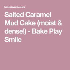 Salted Caramel Mud Cake (moist & dense!) - Bake Play Smile