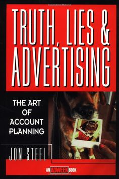 Truth, Lies and Advertising : The Art of Account Planning: Jon Steel: 9780471189626: Amazon.com: Books