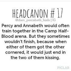 """I would also want a scene with them practicing sword fights and Percy got Annabeth cornered, and Annabeth is just like """"You win again, seaweed brain"""" and then kissed Percy and then quickly push Percy aside and took his riptide and cornered back him and is like """"got ya !"""" And Percy is like """" oh come on!! That's not fair!!"""""""
