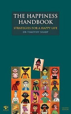 "The Happiness Handbook: Strategies for a happy life Dr Timothy Sharp is the founder of the Happiness Institute in Australia and is a respected psychologist in positive psychology. He asks the question: ""What would life be life if you were really happy?"""