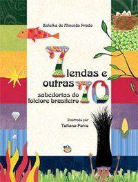 7 Lendas e Outras 70 Sabedorias do Folclore Brasileiro