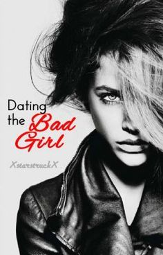 """Read """"Dating the bad girl."""""""